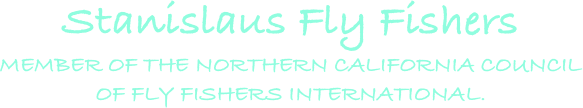 Stanislaus Fly Fishers member of the northern california council  of fly fishers International.